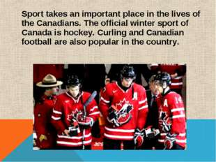 Sport takes an important place in the lives of the Canadians. The official wi