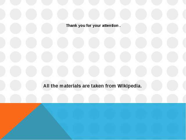 Thank you for your attention . All the materials are taken from Wikipedia.