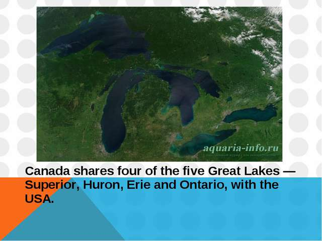 Canada shares four of the five Great Lakes — Superior, Huron, Erie and Ontari...