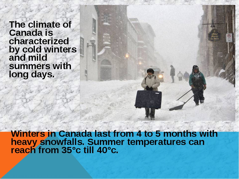 Winters in Canada last from 4 to 5 months with heavy snowfalls. Summer temper...