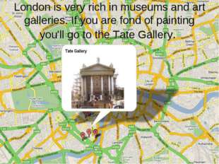 London is very rich in museums and art galleries. If you are fond of painting