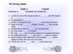 VII Doing tasks Task 1 1 level Exercise: 6 Complete the sentences London is