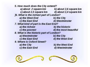 5. How much does the City extend? a) about 2 square km b) about 2,6 square km