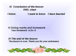IX Conclusion of the lesson KWL chart X Giving marks and homework Your homewo