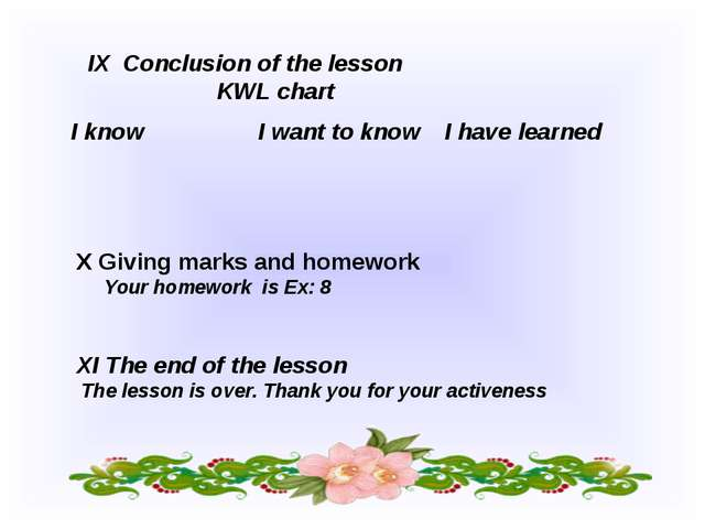 IX Conclusion of the lesson KWL chart X Giving marks and homework Your homewo...