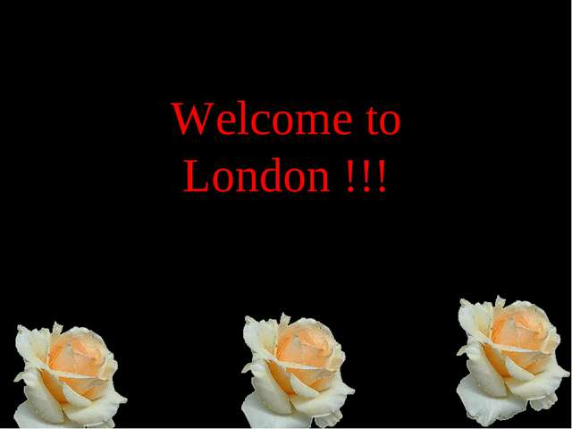 P Welcome to London !!!