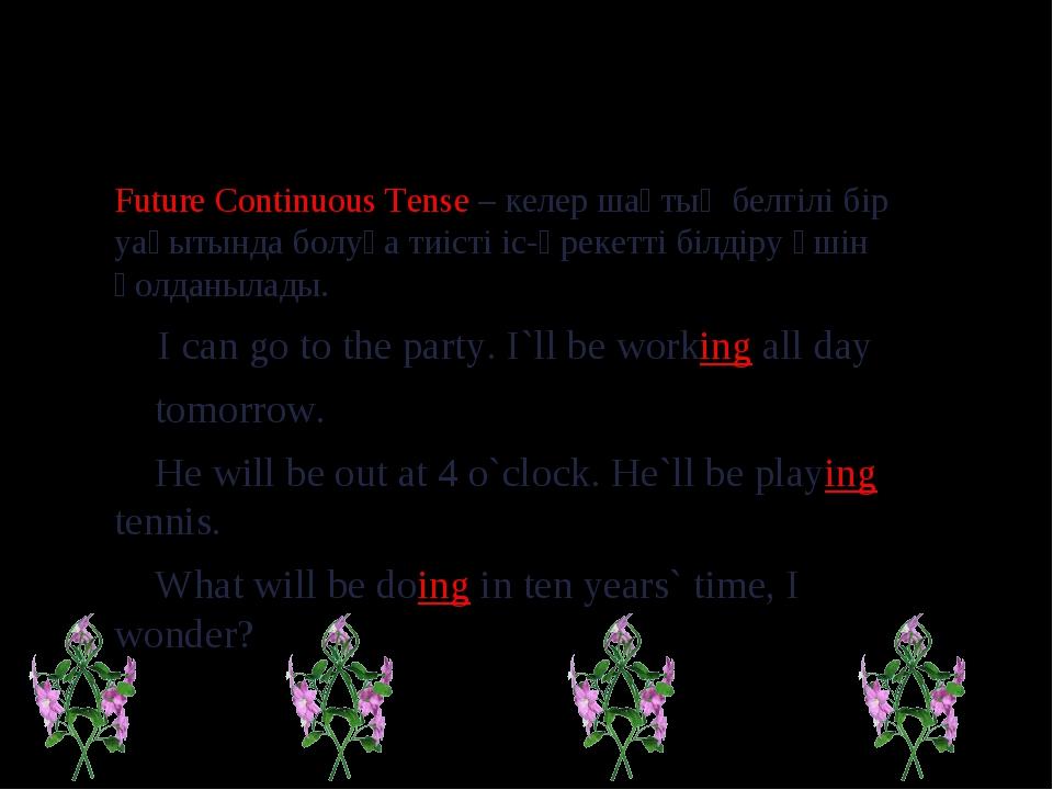 Future Continuous Tense Future Continuous Tense – келер шақтың белгілі бір у...