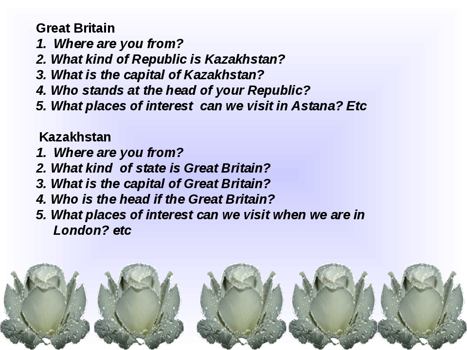 Great Britain Where are you from? 2. What kind of Republic is Kazakhstan? 3....