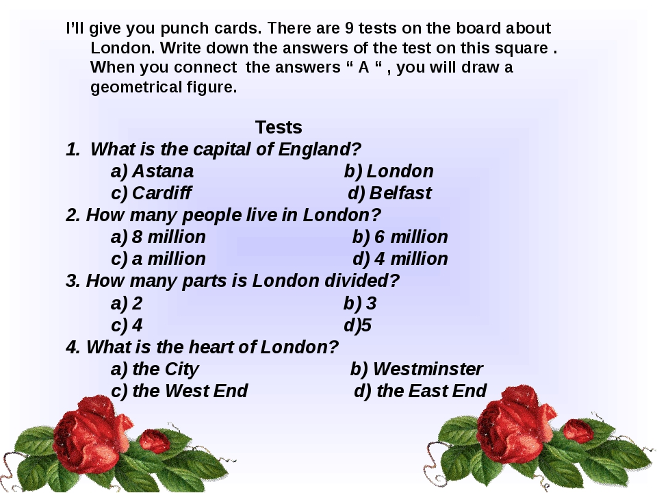I'll give you punch cards. There are 9 tests on the board about London. Write...