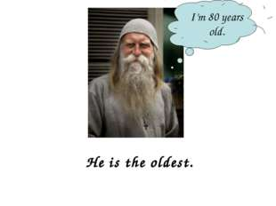 I'm 80 years old. He is the oldest.