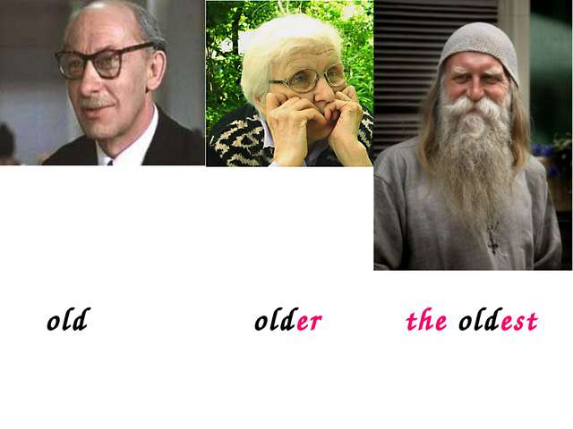 old older the oldest