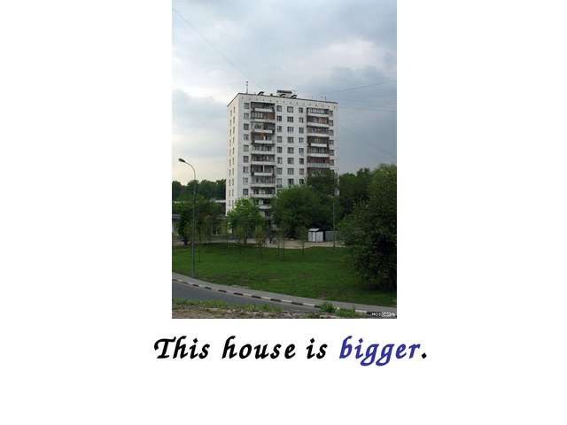 This house is bigger.