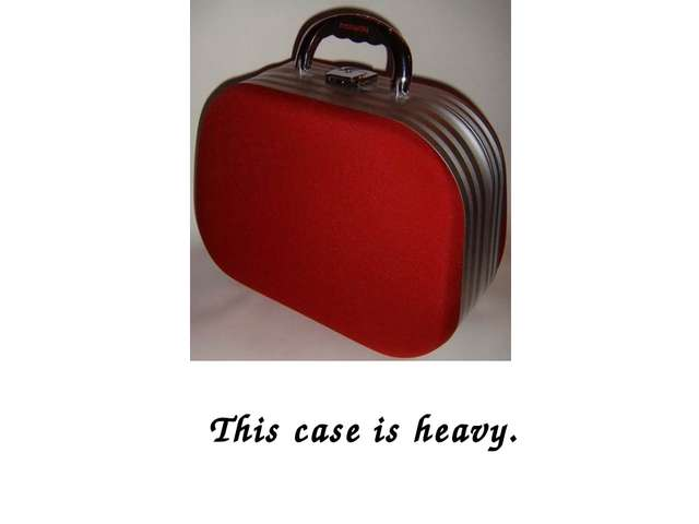 This case is heavy.