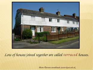Lots of houses joined together are called terraced houses. Photo ©www.woodlan