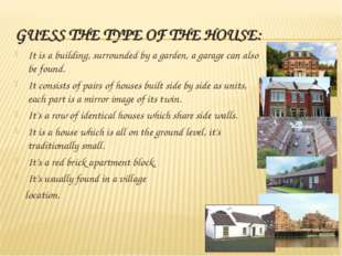 GUESS THE TYPE OF THE HOUSE: It is a building, surrounded by a garden, a gara