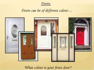 Doors. Doors can be of different colour… What colour is your front door?