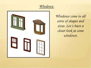 Windows. Windows come in all sorts of shapes and sizes. Let's have a closer l