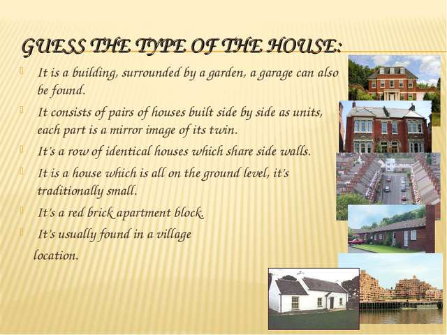 GUESS THE TYPE OF THE HOUSE: It is a building, surrounded by a garden, a gara...