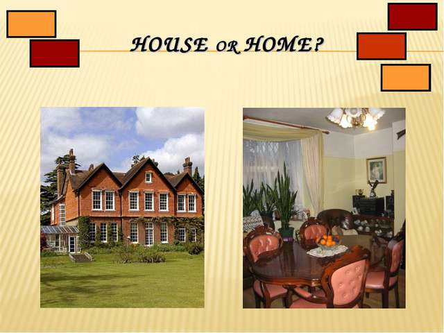 HOUSE OR HOME?