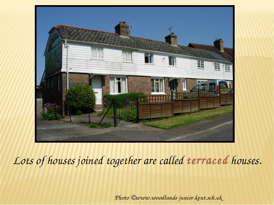 Lots of houses joined together are called terraced houses. Photo ©www.woodlan...