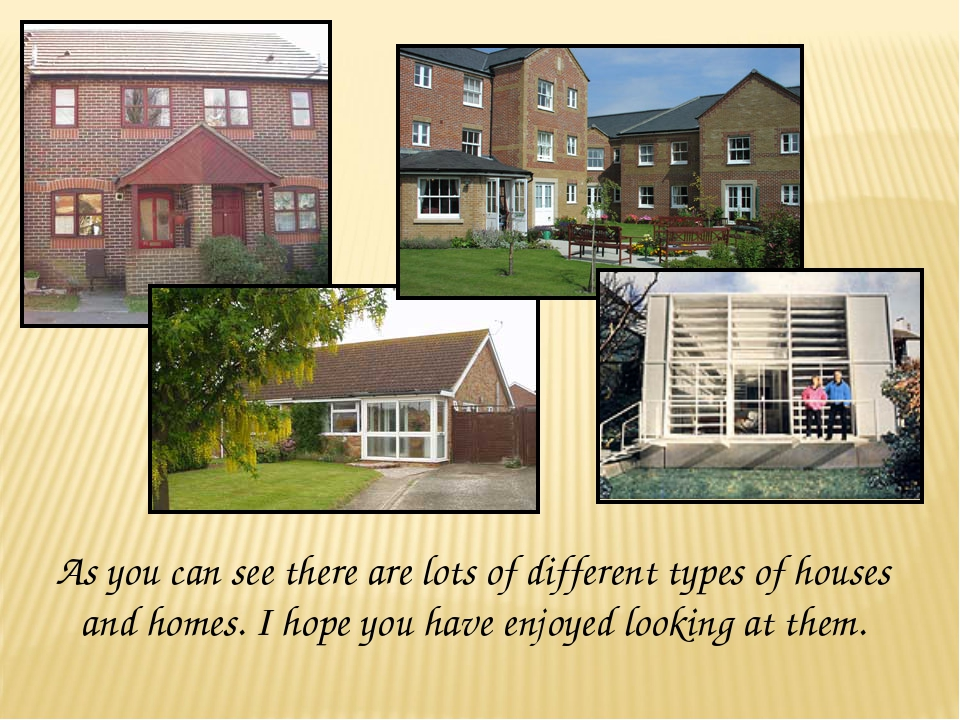 As you can see there are lots of different types of houses and homes. I hope...
