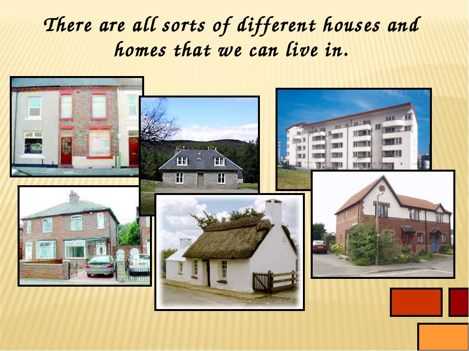 There are all sorts of different houses and homes that we can live in.