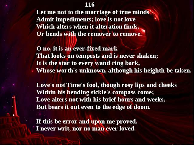 116 Let me not to the marriage of true minds Admit impediments; love is not...