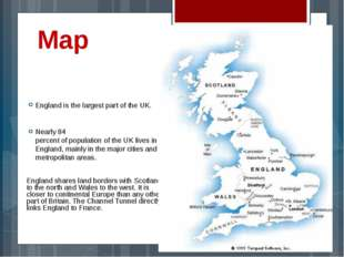Map England is the largest part of the UK. Nearly 84 percent of population of