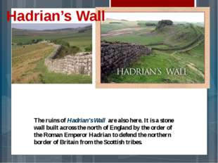 The ruins of Hadrian's Wall are also here. It is a stone wall built across th