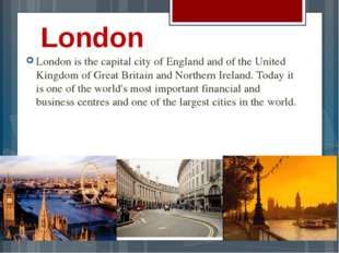 London London is the capital city of England and of the United Kingdom of Gre