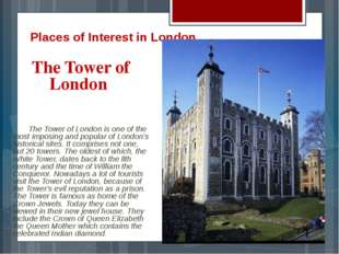 Places of Interest in London The Tower of London 	The Tower of London is one