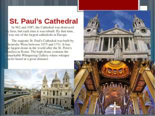 St. Paul's Cathedral 	In 962 and 1087, the Cathedral was destroyed by fires,