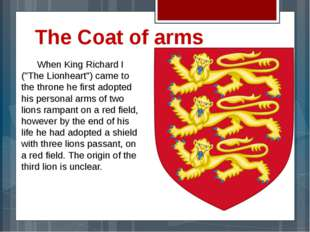 "The Coat of arms 	When King Richard I (""The Lionheart"") came to the throne he"
