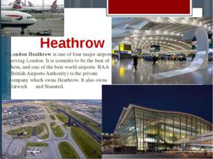 Heathrow London Heathrow is one of four major airports serving London. It is