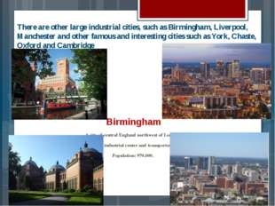 There are other large industrial cities, such as Birmingham, Liverpool, Manch