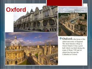 Oxford Oxford is the home of the oldest university of England. The most famou