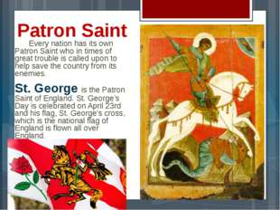 Patron Saint 	Every nation has its own Patron Saint who in times of great tro