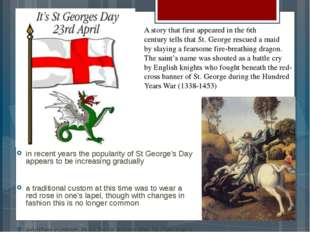 in recent years the popularity of St George's Day appears to be increasing g
