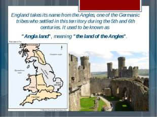 England takes its name from the Angles, one of the Germanic tribes who settle