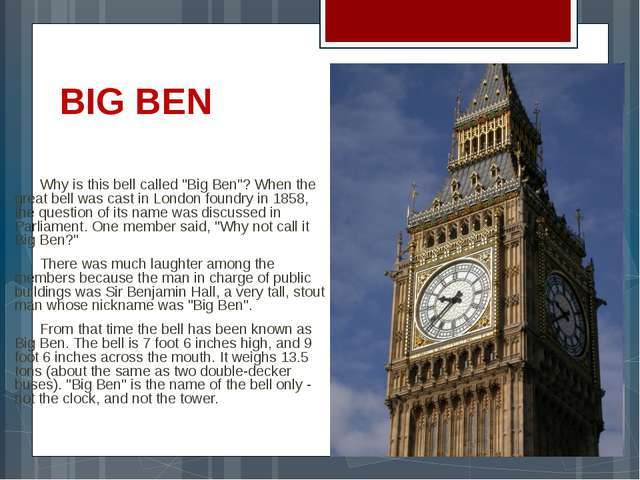 "BIG BEN     	Why is this bell called ""Big Ben""? When the great bell was cast..."