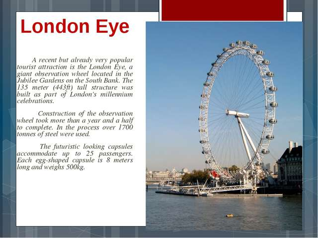 London Eye A recent but already very popular tourist attraction is the London...