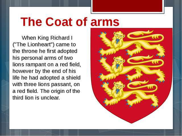 "The Coat of arms 	When King Richard I (""The Lionheart"") came to the throne he..."