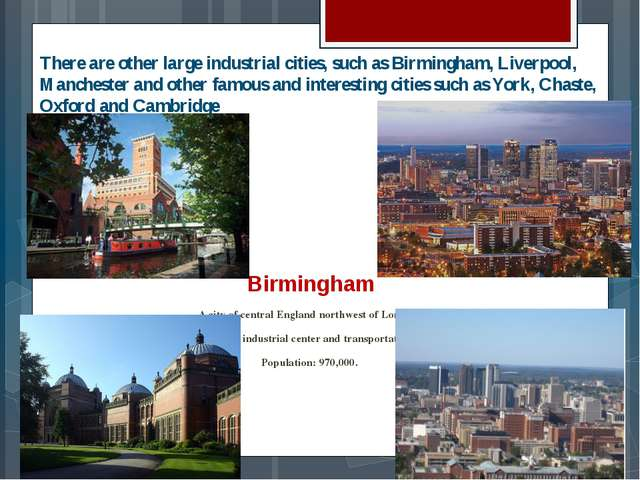 There are other large industrial cities, such as Birmingham, Liverpool, Manch...