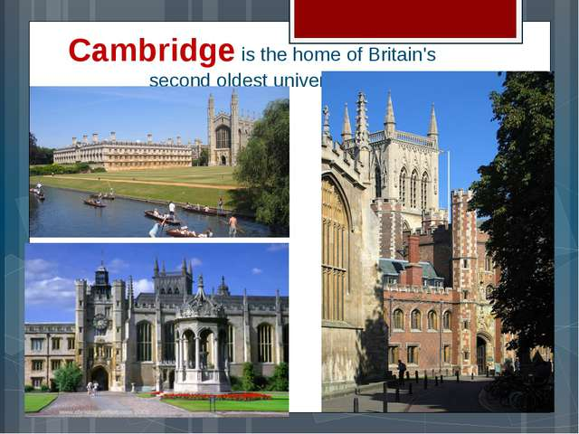 Cambridge is the home of Britain's second oldest university
