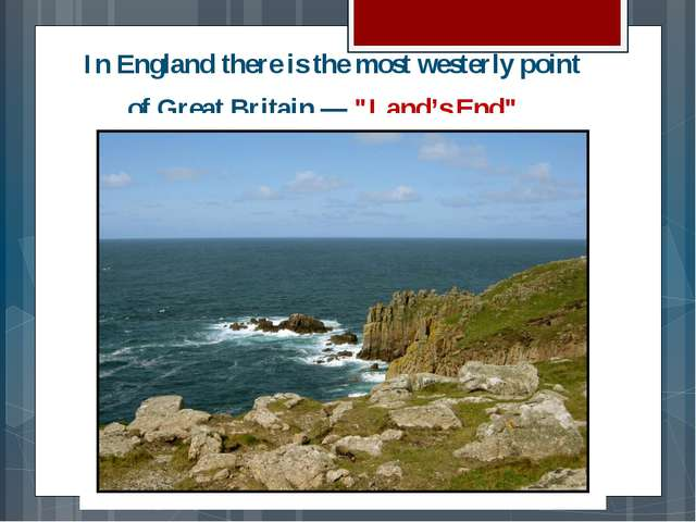 "In England there is the most westerly point of Great Britain — ""Land's End""."