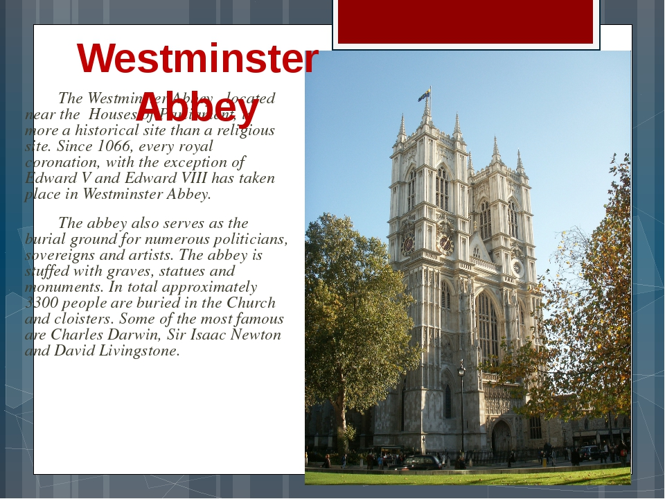 The Westminster Abbey , located near the Houses of Parliament, is more a his...