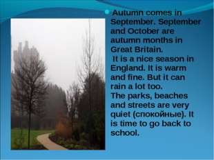 Autumn comes in September. September and October are autumn months in Great B