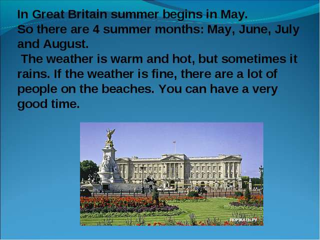 In Great Britain summer begins in May. So there are 4 summer months: May, Jun...