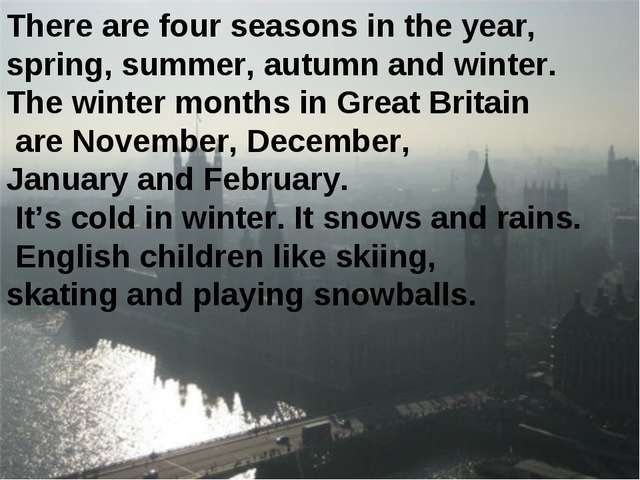 There are four seasons in the year, spring, summer, autumn and winter. The wi...