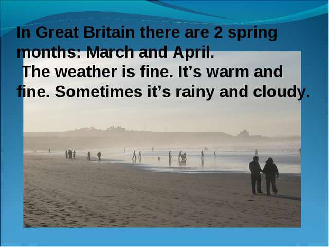 In Great Britain there are 2 spring months: March and April. The weather is f...